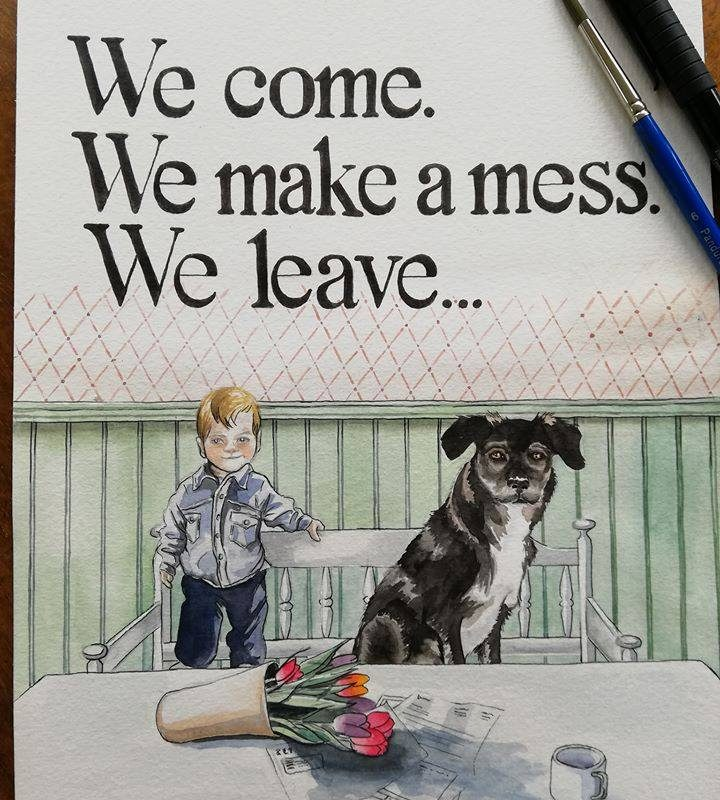 We come, we make a mess, we leave…